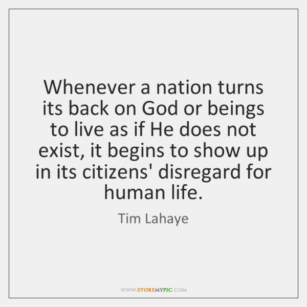 Whenever a nation turns its back on God or beings to live ...