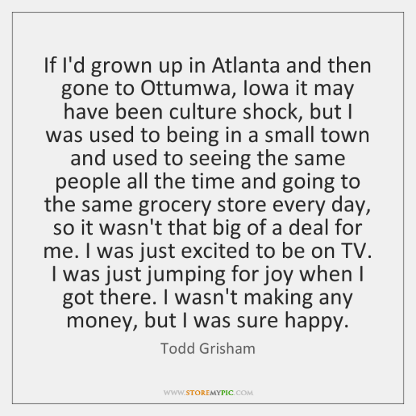 If I'd grown up in Atlanta and then gone to Ottumwa, Iowa ...