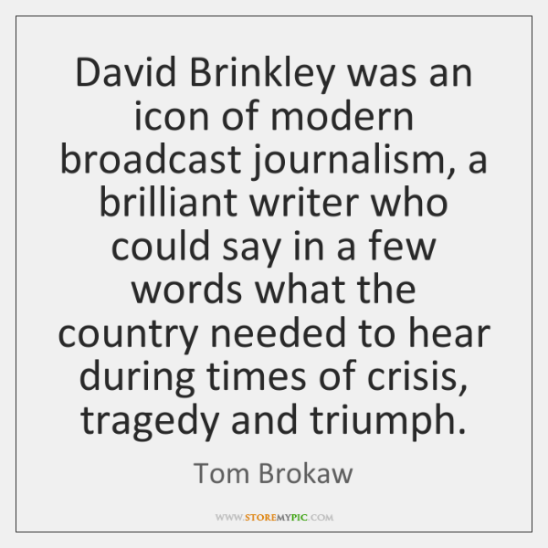 David Brinkley was an icon of modern broadcast journalism, a brilliant writer ...