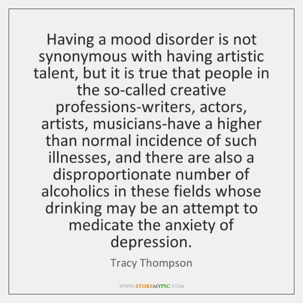 Having a mood disorder is not synonymous with having artistic talent, but ...