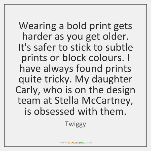 Wearing a bold print gets harder as you get older. It's safer ...