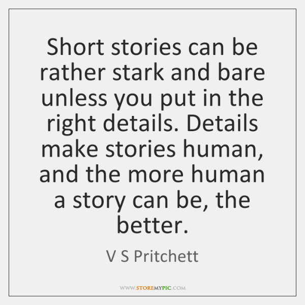 Short stories can be rather stark and bare unless you put in ...