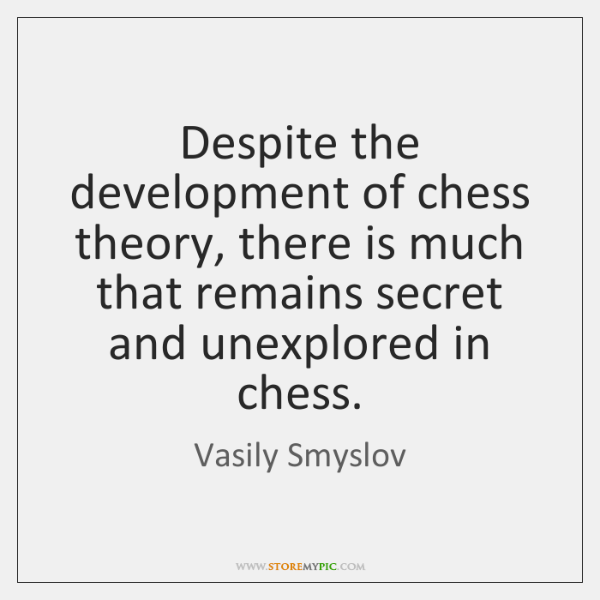 Despite the development of chess theory, there is much that remains secret ...