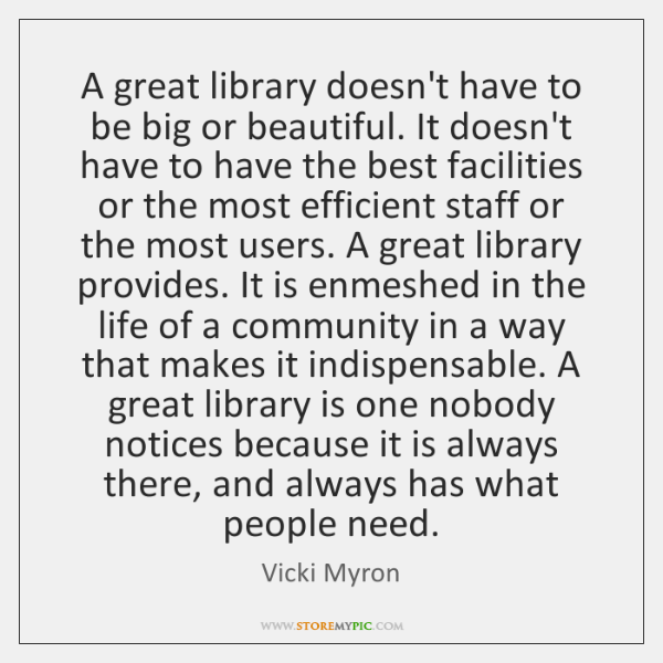 A great library doesn't have to be big or beautiful. It doesn't ...