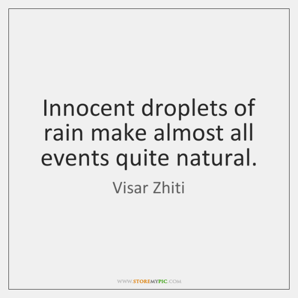 Innocent droplets of rain make almost all events quite natural.