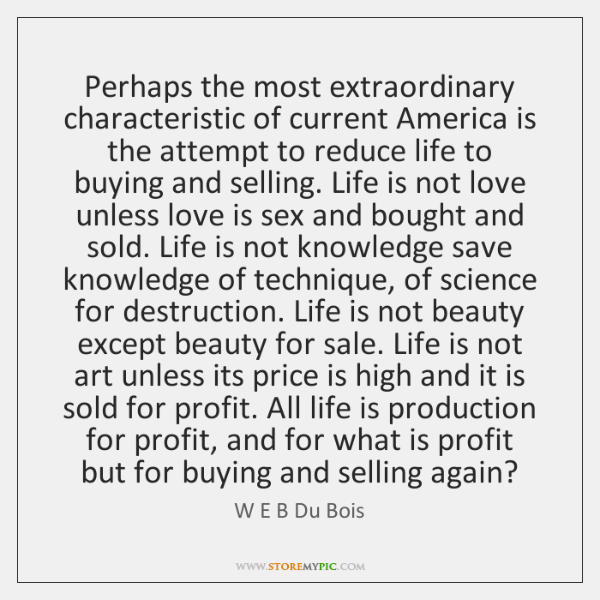 Perhaps the most extraordinary characteristic of current America is the attempt to ...