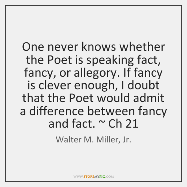 One never knows whether the Poet is speaking fact, fancy, or allegory. ...