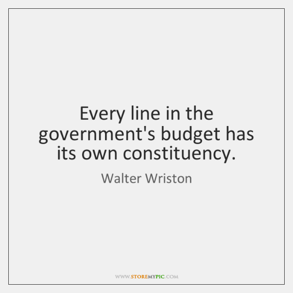Every line in the government's budget has its own constituency.