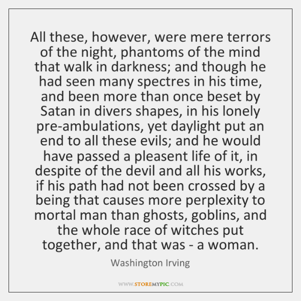 All these, however, were mere terrors of the night, phantoms of the ...