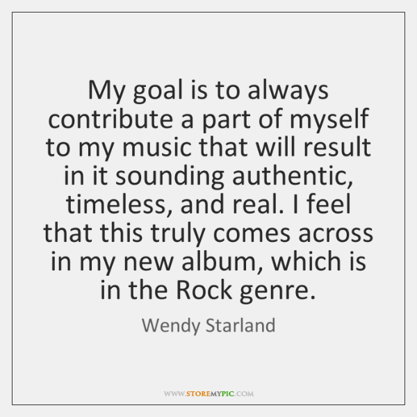 My goal is to always contribute a part of myself to my ...