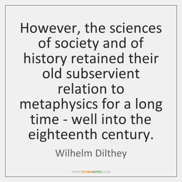 However, the sciences of society and of history retained their old subservient ...