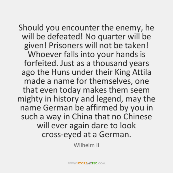 Should you encounter the enemy, he will be defeated! No quarter will ...