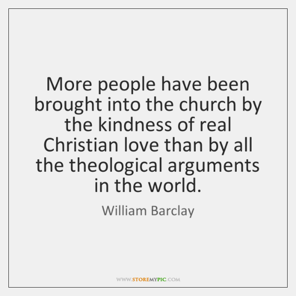 More people have been brought into the church by the kindness of ...