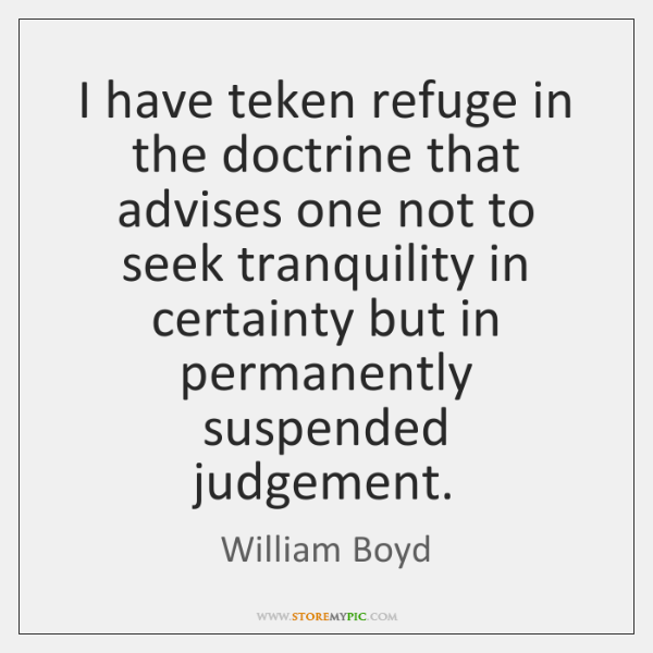 I have teken refuge in the doctrine that advises one not to ...