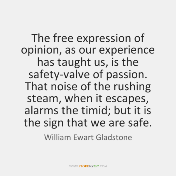 The free expression of opinion, as our experience has taught us, is ...
