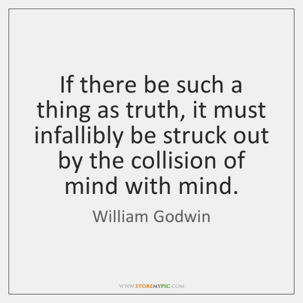 If there be such a thing as truth, it must infallibly be ...