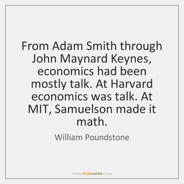 From Adam Smith through John Maynard Keynes, economics had been mostly talk. ...