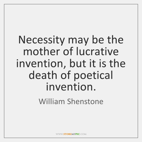 Necessity may be the mother of lucrative invention, but it is the ...