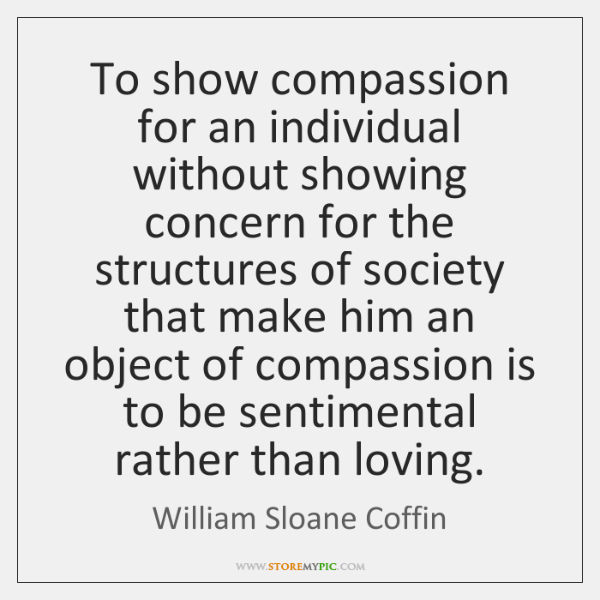 To show compassion for an individual without showing concern for the structures ...