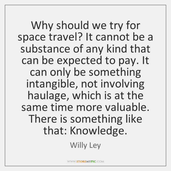 Why should we try for space travel? It cannot be a substance ...