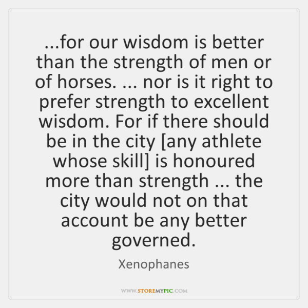 ...for our wisdom is better than the strength of men or of ...