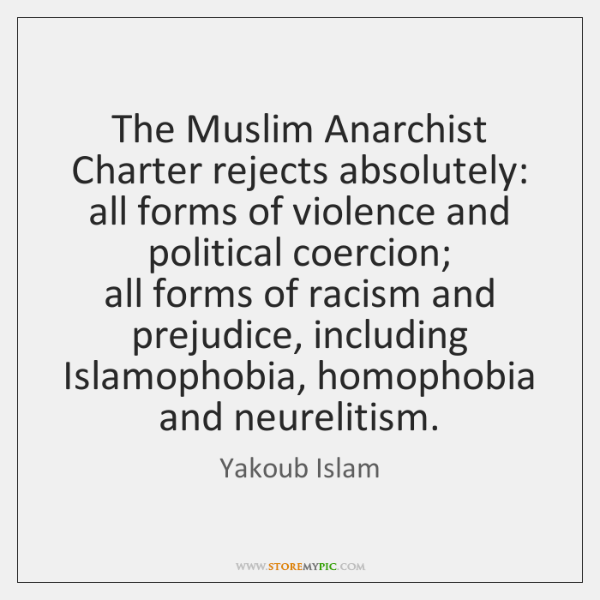 The Muslim Anarchist Charter rejects absolutely:   all forms of violence and political ...