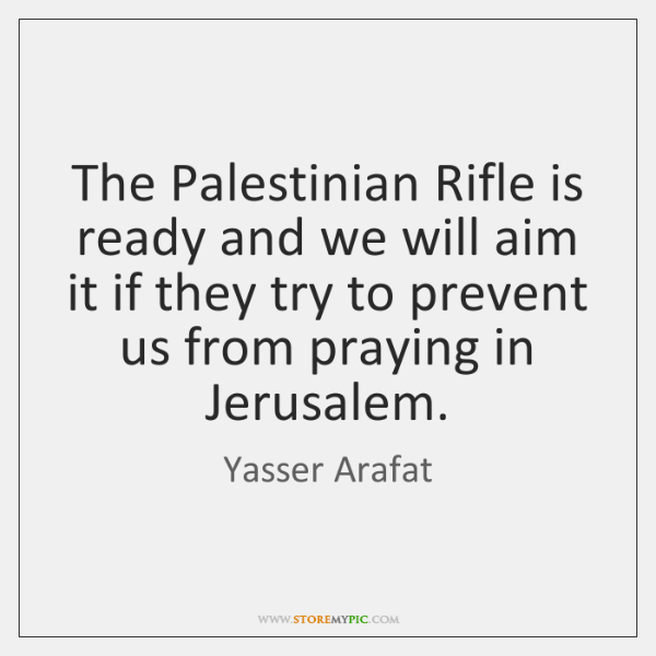 The Palestinian Rifle is ready and we will aim it if they ...