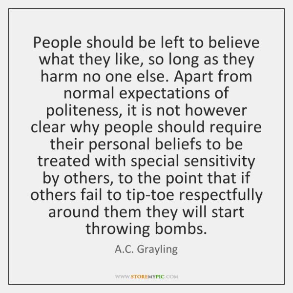 People should be left to believe what they like, so long as ...