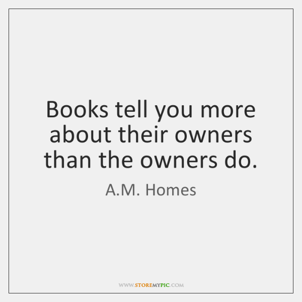 Books tell you more about their owners than the owners do.