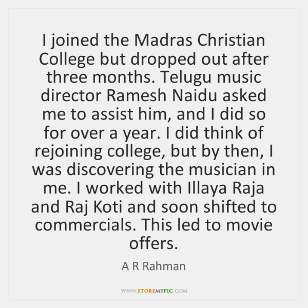 I joined the Madras Christian College but dropped out after three months. ...