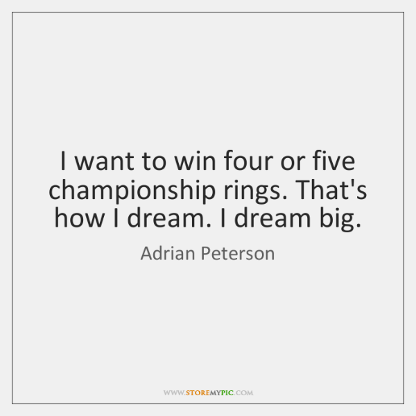 I want to win four or five championship rings. That's how I ...