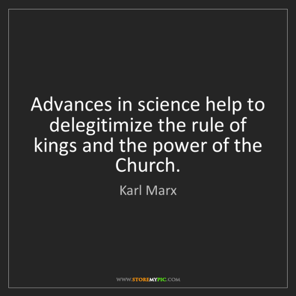 Karl Marx: Advances in science help to delegitimize the rule of...