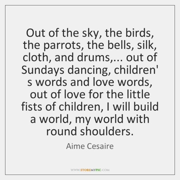 Out of the sky, the birds, the parrots, the bells, silk, cloth, ...