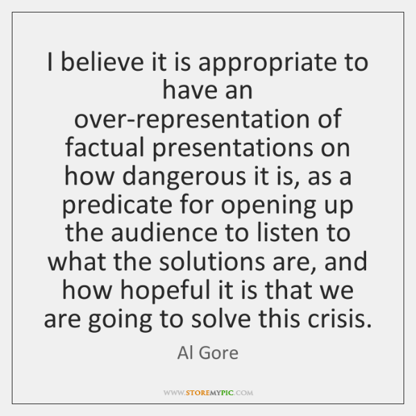 I believe it is appropriate to have an over-representation of factual presentations ...