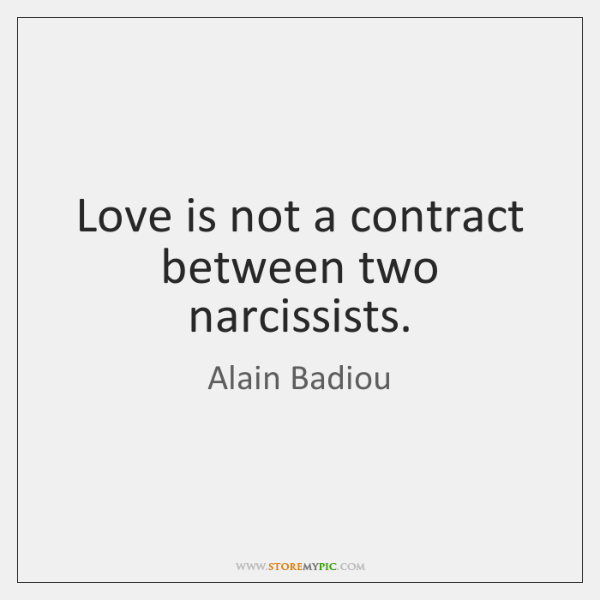Love is not a contract between two narcissists.