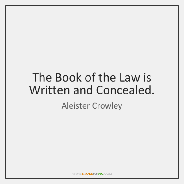 The Book of the Law is Written and Concealed.