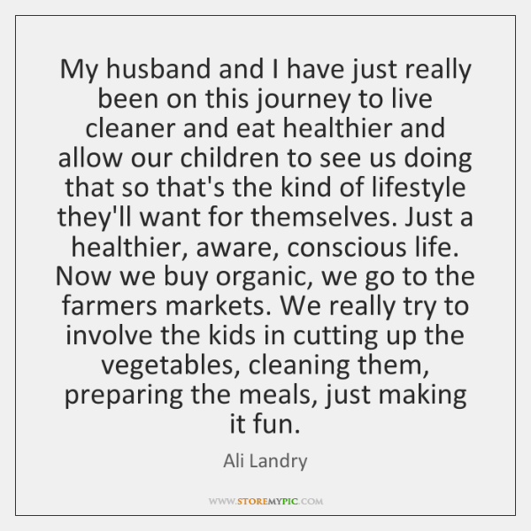 My husband and I have just really been on this journey to ...