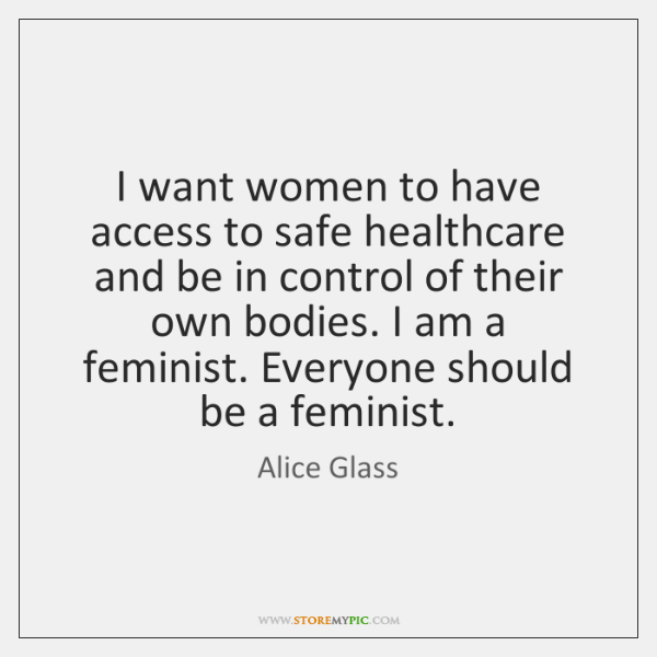 I want women to have access to safe healthcare and be in ...