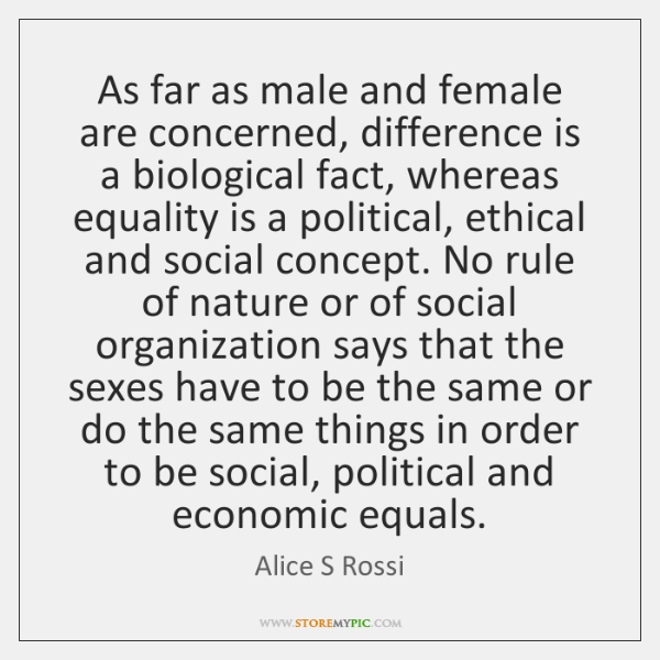As far as male and female are concerned, difference is a biological ...