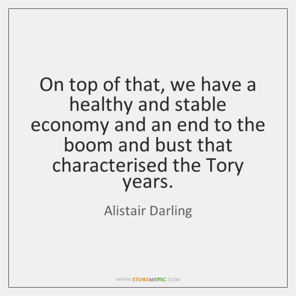 On top of that, we have a healthy and stable economy and ...
