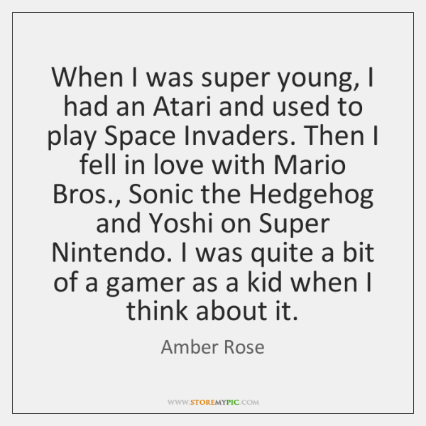 When I was super young, I had an Atari and used to ...