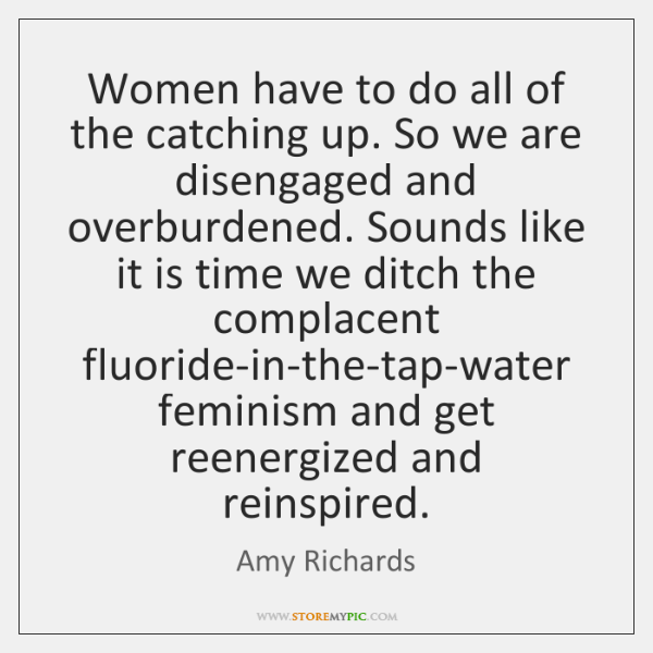 Women have to do all of the catching up. So we are ...