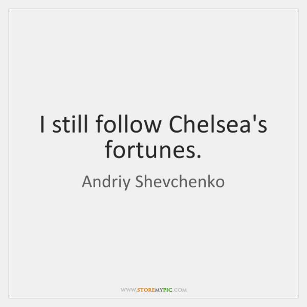I still follow Chelsea's fortunes.