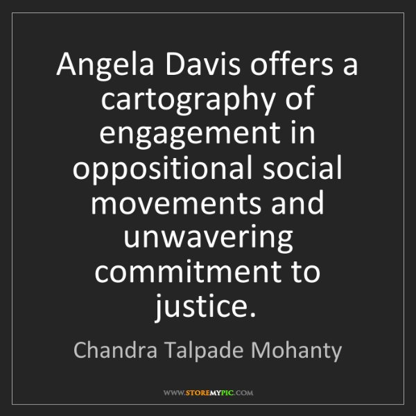 Chandra Talpade Mohanty: Angela Davis offers a cartography of engagement in oppositional...