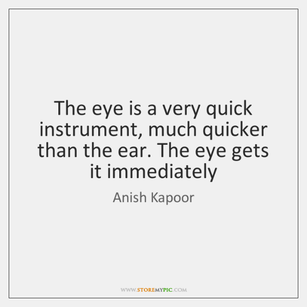 The eye is a very quick instrument, much quicker than the ear. ...