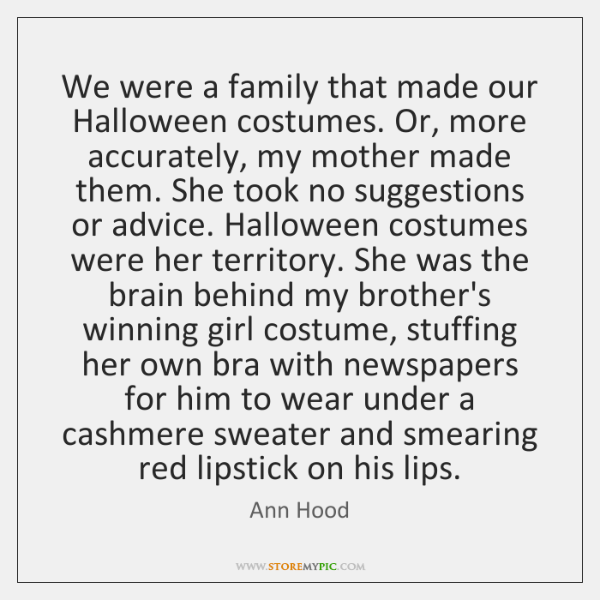 We were a family that made our Halloween costumes. Or, more accurately, ...