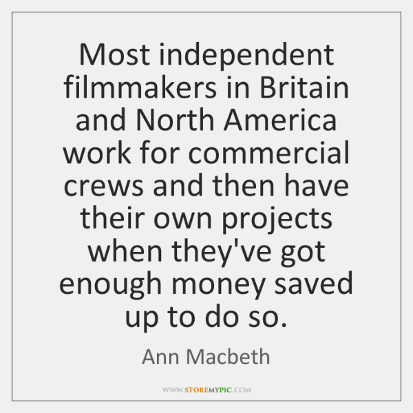 Most independent filmmakers in Britain and North America work for commercial crews ...
