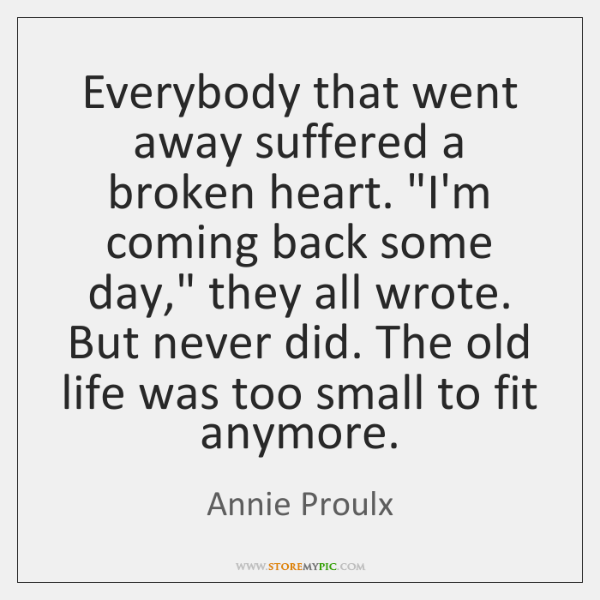 Everybody that went away suffered a broken heart.