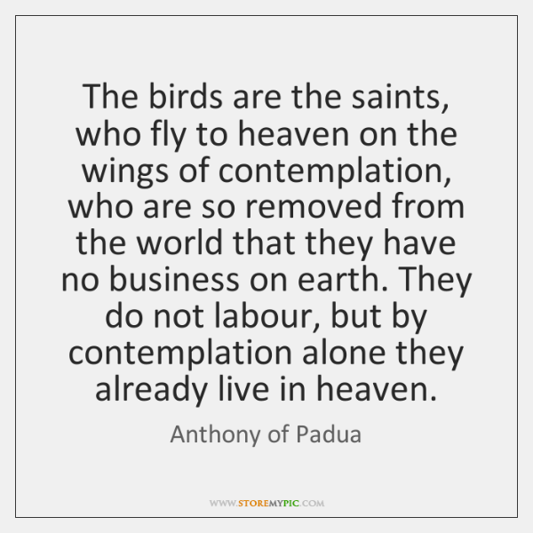 The birds are the saints, who fly to heaven on the wings ...