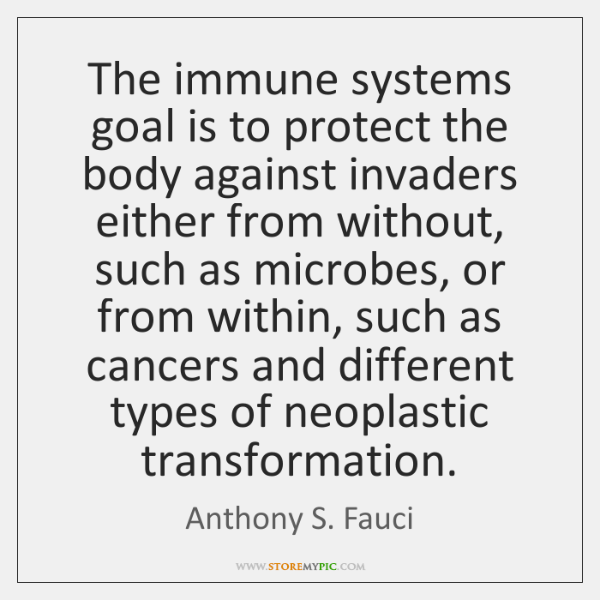 The immune systems goal is to protect the body against invaders either ...